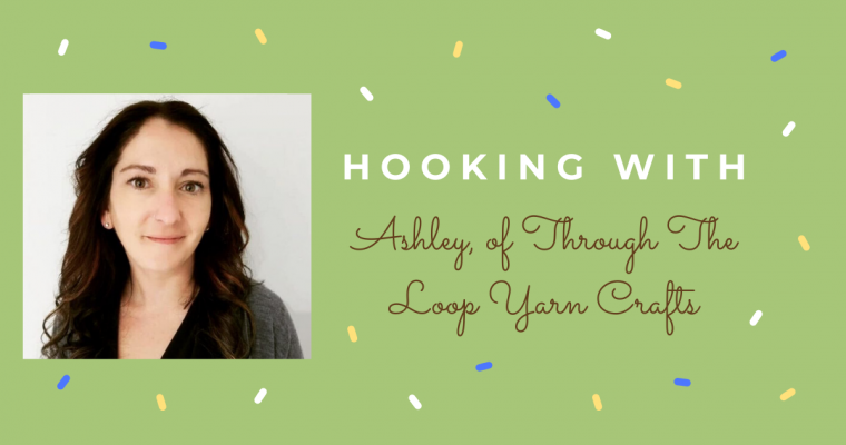 Hooking With: Through The Loop Yarn Crafts