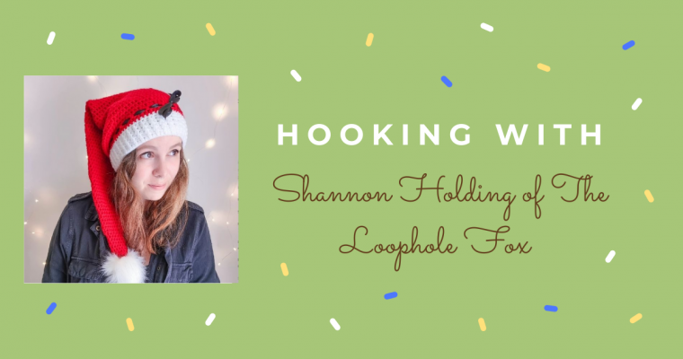 Hooking With… Shannon of The Loophole Fox
