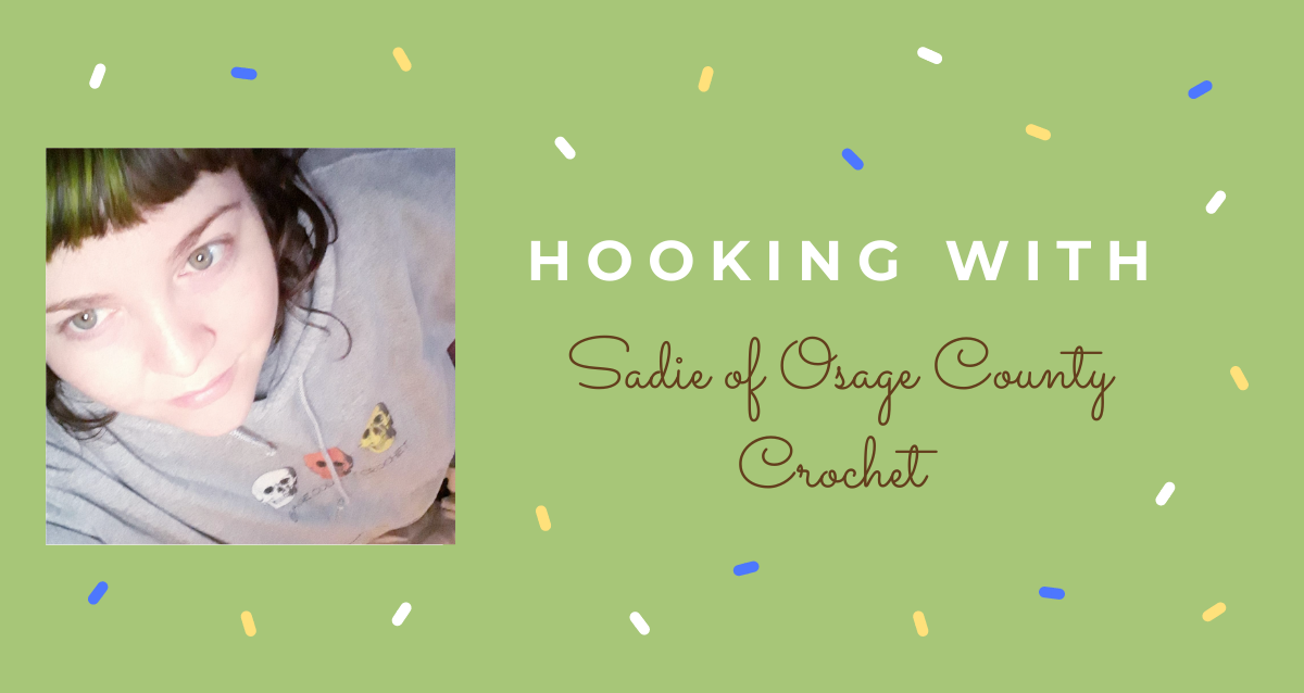 Hooking With …. Sadie Sheppard of Osage County Crochet