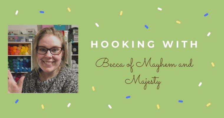 Hooking With … Becca of Mayhem and Majesty